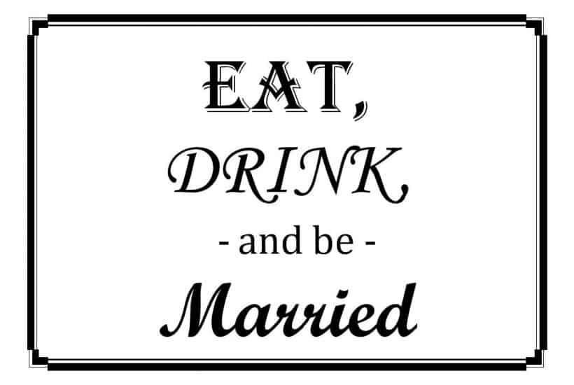 Free Printable - Eat, Drink, & Be Married