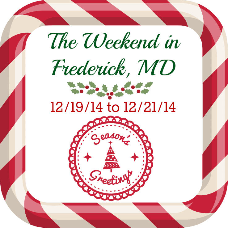The Weekend in Frederick, MD 12/19/14 to 12/21/14