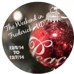 The Weekend in Frederick, MD 12/5/14 to 12/7/14