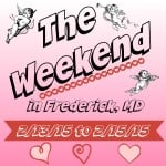 The Weekend in Frederick, MD 2/13/15 to 2/15/15