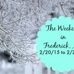 The Weekend in Frederick, MD 2/20/15 to 2/22/15