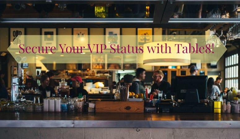 Secure Your VIP Status with Table8!