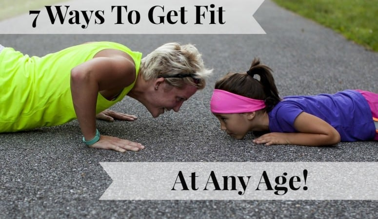 7 Ways To Get Fit At Any Age!