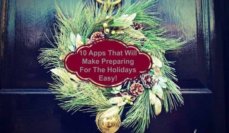 10 Apps That Will Make Preparing For The Holidays Easy!