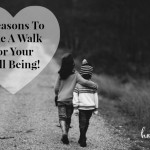 6 Reasons To Take A Walk For Your Well Being!