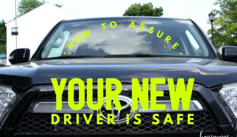 How to Assure Your New Driver is Safe