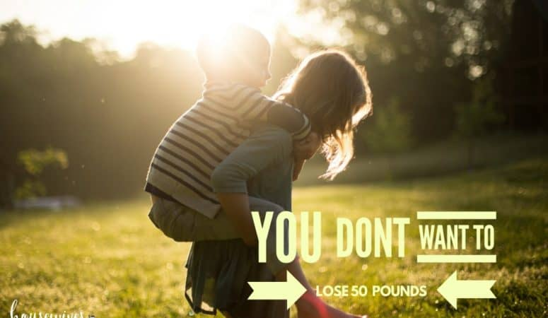 You Don't Want to Lose 50 Pounds