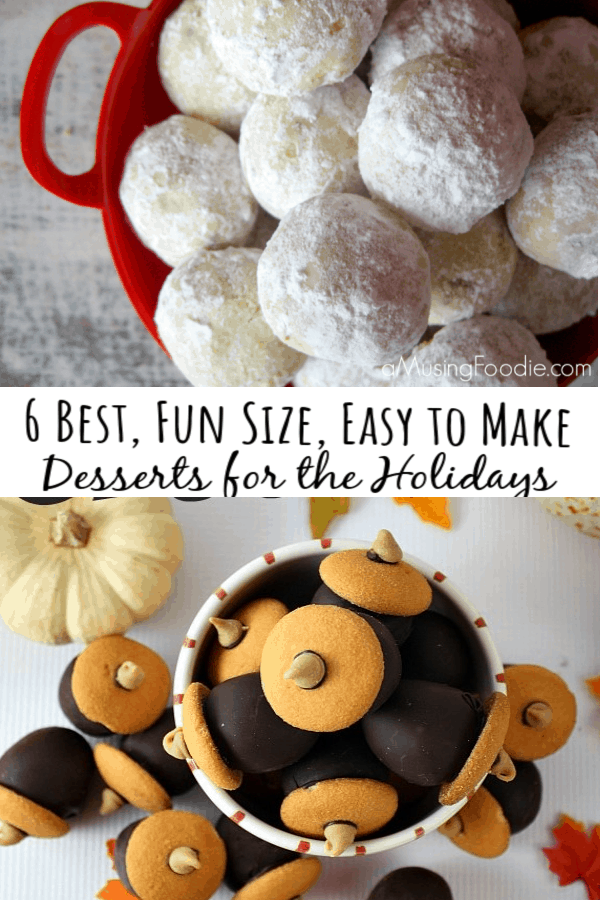 6 Best, Fun Size, Easy to Make Desserts for the Holidays!