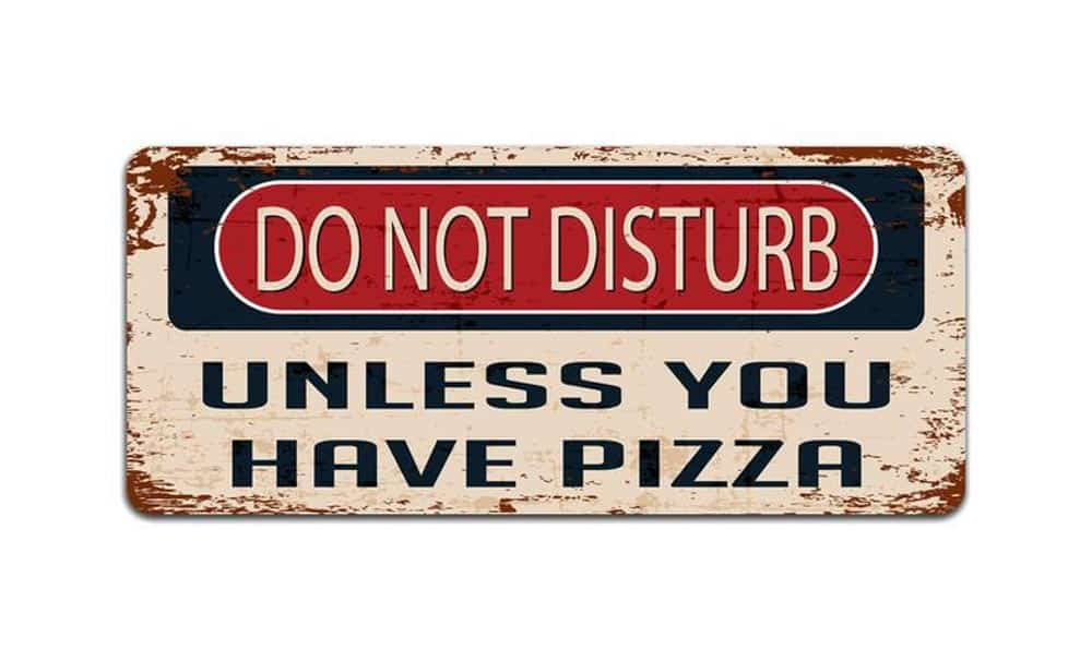 Do not disturb unless you have pizza